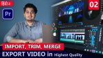EP-02 How to Import, Trim, Export Videos in Highest Quality in Premiere Pro Masterclass by Ash-Vir Creations in Hindi